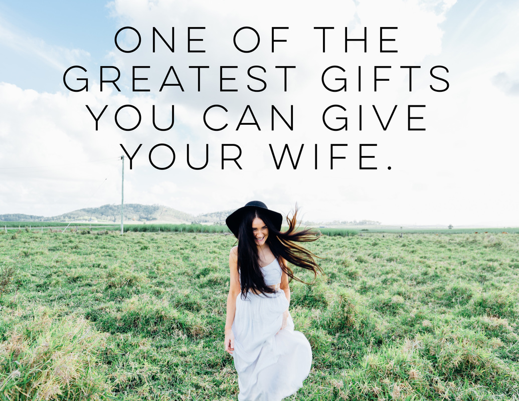 The greatest gift you can give your wife
